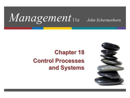 Management 11e John Schermerhorn Chapter 18 Control Processes and Systems.