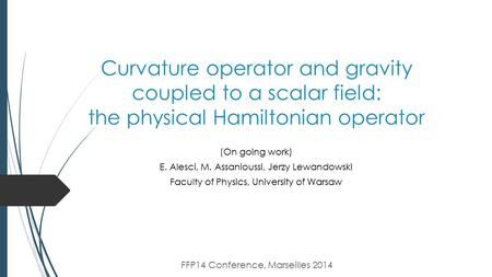 Curvature operator and gravity coupled to a scalar field: the physical Hamiltonian operator (On going work) E. Alesci, M. Assanioussi, Jerzy Lewandowski.