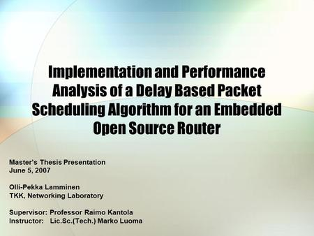 Implementation and Performance Analysis of a Delay Based Packet Scheduling Algorithm for an Embedded Open Source Router Master's Thesis Presentation June.