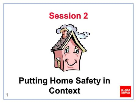 1 Session 2 Putting Home Safety in Context. 2 Death and Injury Statistics Accidents are a major cause of death and injury in the UK Each year on average…