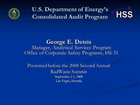 U.S. Department of Energy's Consolidated Audit Program George E. Detsis Manager, Analytical Services Program Office of Corporate Safety Programs, HS-31.