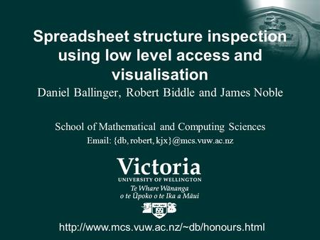 Spreadsheet structure inspection using low level access and visualisation Daniel Ballinger, Robert Biddle and James Noble School of Mathematical and Computing.