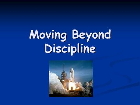 "Moving Beyond Discipline. Behavioural Difficulties ""Mistaken behaviour is a natural occurrence, the result of attempts by inexperienced, developmentally."