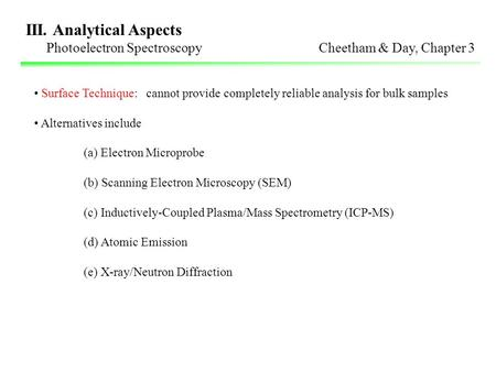 III. Analytical Aspects Photoelectron Spectroscopy Cheetham & Day, Chapter 3 Surface Technique: cannot provide completely reliable analysis for bulk samples.