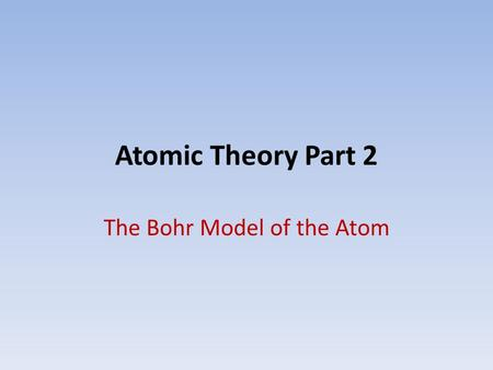 Atomic Theory Part 2 The Bohr Model of the Atom. Problems with Rutherford's Model Two pieces of evidence could not be explained: 1.The Stability of the.