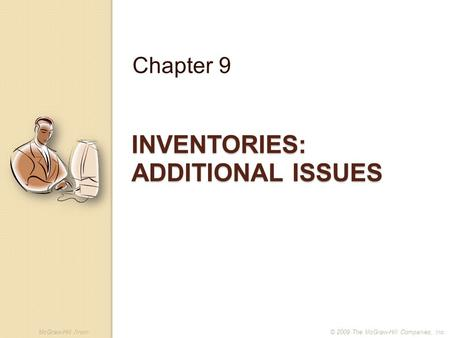 McGraw-Hill /Irwin© 2009 The McGraw-Hill Companies, Inc. INVENTORIES: ADDITIONAL ISSUES Chapter 9.
