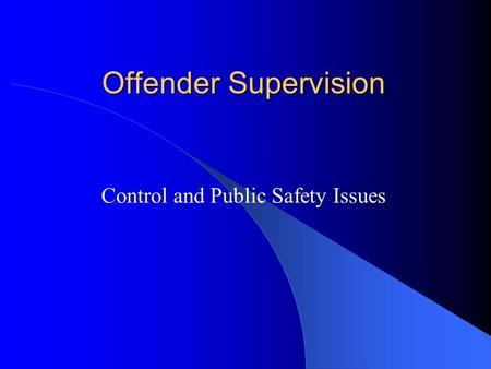 Offender Supervision Control and Public Safety Issues.