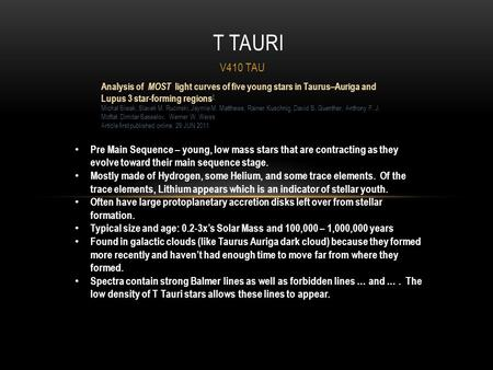 V410 TAU T TAURI Pre Main Sequence – young, low mass stars that are contracting as they evolve toward their main sequence stage. Mostly made of Hydrogen,