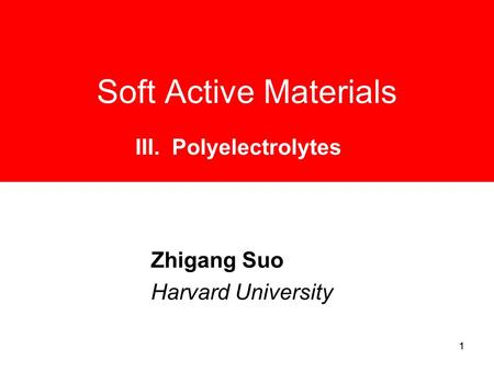 11 Soft Active Materials Zhigang Suo Harvard University III. Polyelectrolytes.