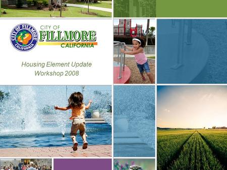 Housing Element Update Workshop 2008. The City of Fillmore is Currently Updating its Housing Element  State law mandates the Housing Element be included.