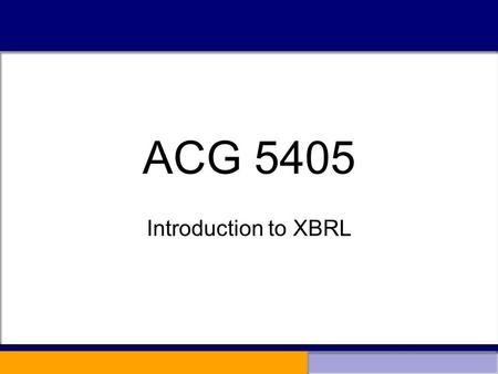 ACG 5405 Introduction to XBRL. Networked What does it mean to be networked? –It means the ability to pass data between software applications across a.