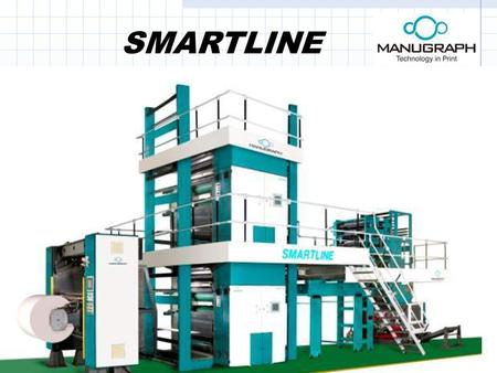 SMARTLINE. WHY 4X1 ? Less space requirement Fast make ready time Less power consumption.