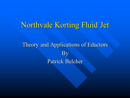 Northvale Korting Fluid Jet Theory and Applications of Eductors By Patrick Belcher.