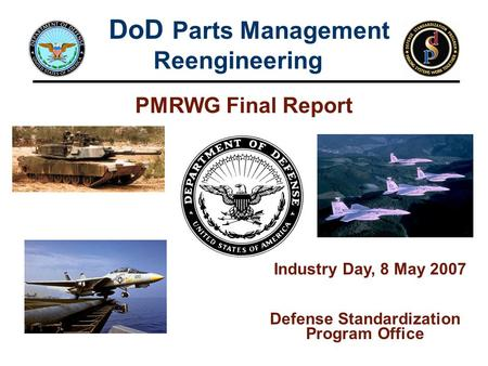 DoD Parts Management Reengineering Defense Standardization Program Office Industry Day, 8 May 2007 PMRWG Final Report.
