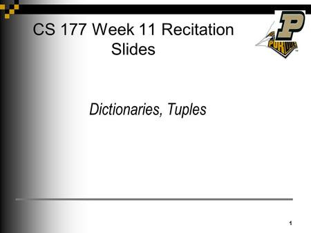 CS 177 Week 11 Recitation Slides 1 1 Dictionaries, Tuples.