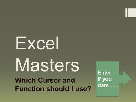 Excel Masters Which Cursor and Function should I use? Enter if you dare...
