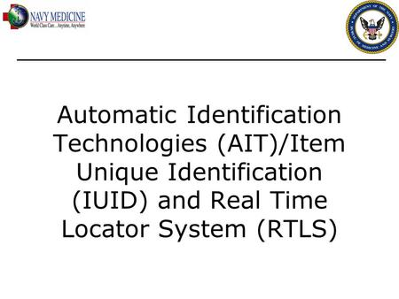 Automatic Identification Technologies (AIT)/Item Unique Identification (IUID) and Real Time Locator System (RTLS)