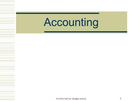 © 2008 by SAP AG. All rights reserved. 1 Accounting.