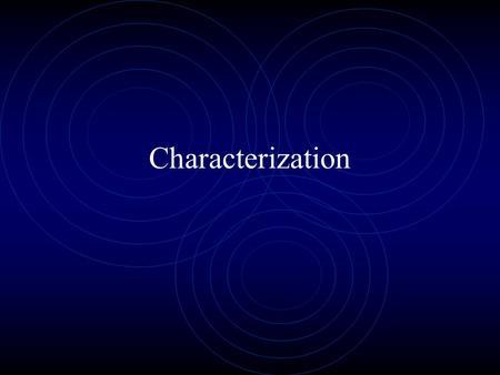 Characterization Protagonist - She or he is always involved in the main conflict and its resolution. Usually a main character. Antagonist- The person.