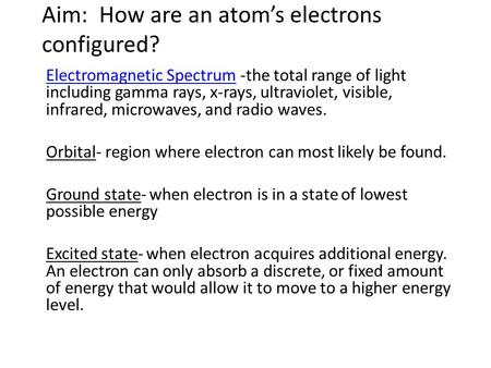 Aim: How are an atom's electrons configured? Electromagnetic SpectrumElectromagnetic Spectrum -the total range of light including gamma rays, x-rays, ultraviolet,