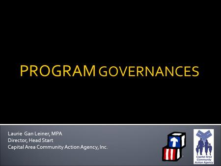 PROGRAM GOVERNANCES Laurie Gan Leiner, MPA Director, Head Start