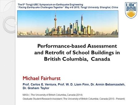 Performance-based Assessment and Retrofit of School Buildings in British Columbia, Canada Michael Fairhurst Prof. Carlos E. Ventura, Prof. W. D. Liam Finn,