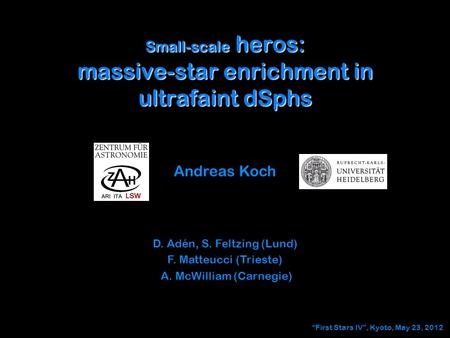 Small-scale heros: massive-star enrichment in ultrafaint dSphs Andreas Koch D. Adén, S. Feltzing (Lund) F. Matteucci (Trieste) A. McWilliam (Carnegie)