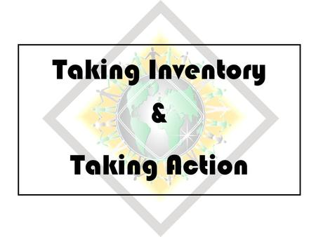 Taking Inventory & Taking Action. Taking Inventory & Taking Action Overview of Workshop Key Tags on Table – NA communities around the globe Theme of this.