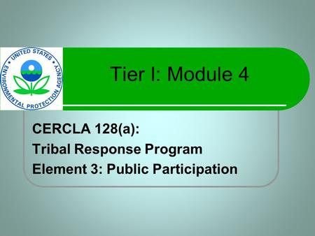 Tier I: Module 4 CERCLA 128(a): Tribal Response Program Element 3: Public Participation.