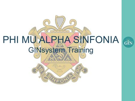 PHI MU ALPHA SINFONIA GINsystem Training. What is the GINsystem? A members-only internal communication system for Phi Mu Alpha Sinfonia chapters Features.