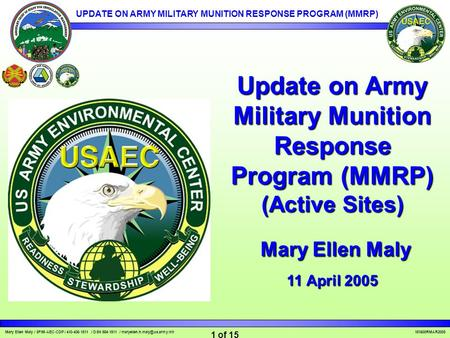 UPDATE ON ARMY MILITARY MUNITION RESPONSE PROGRAM (MMRP) Mary Ellen Maly / SFIM-AEC-CDP / 410-436-1511 / DSN 584-1511 / 1.