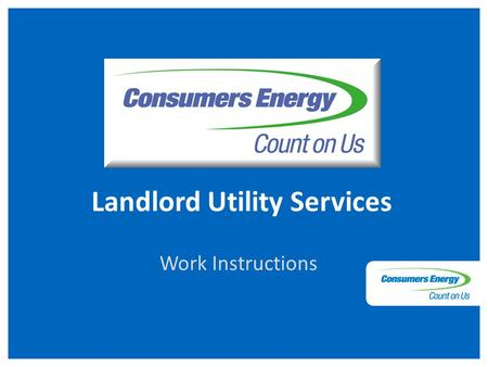 Landlord Utility Services Work Instructions. To enter the portal, simply enter your assigned User ID and Password, provided by Consumers Energy. Log In.