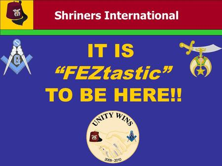 "Shriners International IT IS ""FEZtastic"" TO BE HERE!!"