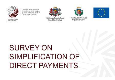 SURVEY ON SIMPLIFICATION OF DIRECT PAYMENTS. Questionnaire with 22 proposals Indicate whether a proposal is relevant to your Paying Agency (PA) and, whether.
