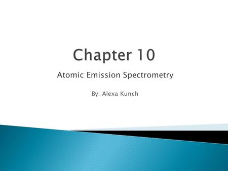 Atomic Emission Spectrometry By: Alexa Kunch