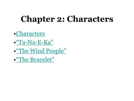 "Characters ""Ta-Na-E-Ka"" ""The Wind People"" ""The Bracelet"""
