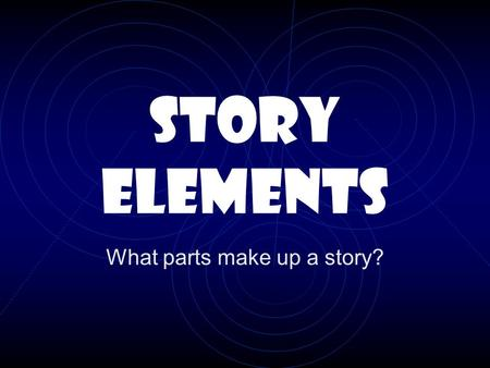 STORY ELEMENTS What parts make up a story? Story ELEMENTS  Setting  Characters  Point of View  Plot  Conflict  Theme.