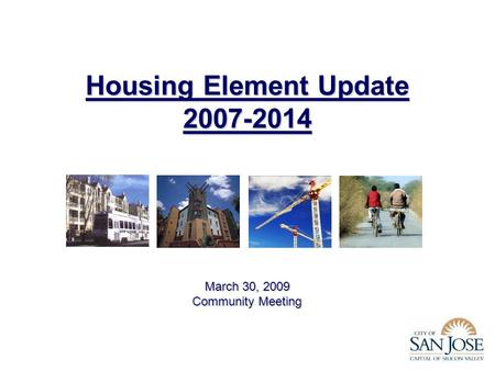 Housing Element Update 2007-2014 March 30, 2009 Community Meeting.