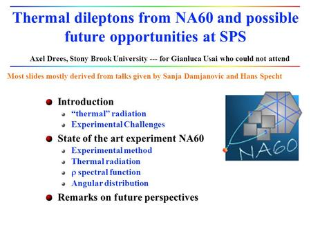 "Thermal dileptons from NA60 and possible future opportunities at SPS Introduction ""thermal"" radiation Experimental Challenges State of the art experiment."