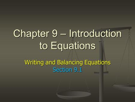 Chapter 9 – Introduction to Equations Writing and Balancing Equations Section 9.1.
