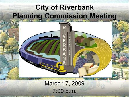 City of Riverbank Planning Commission Meeting March 17, 2009 7:00 p.m.