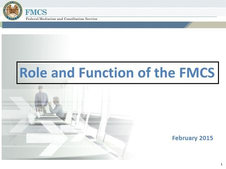 FMCS Federal Mediation and Conciliation Service 1 PAGE TITLE GOES HERE February 2015 Role and Function of the FMCS.