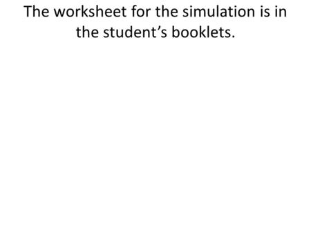 The <strong>worksheet</strong> for the simulation is in the student's booklets.
