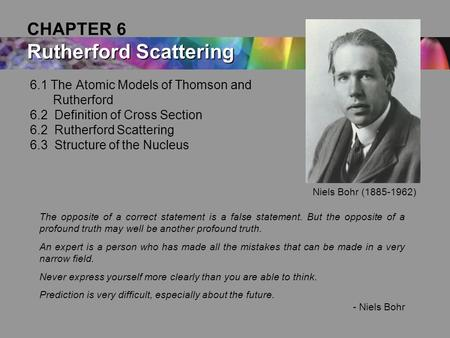 6.1 The Atomic Models of Thomson and Rutherford 6.2 Definition of Cross Section 6.2 Rutherford Scattering 6.3 Structure of the Nucleus Rutherford Scattering.