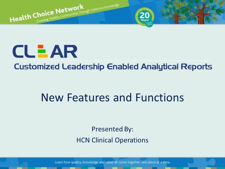 New Features and Functions Presented By: HCN Clinical Operations.