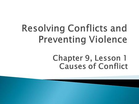 Chapter 9, Lesson 1 Causes of Conflict. A conflict is disagreement, struggle, or fight trivial, (escalate) serious, deadly Interpersonal conflict – between.