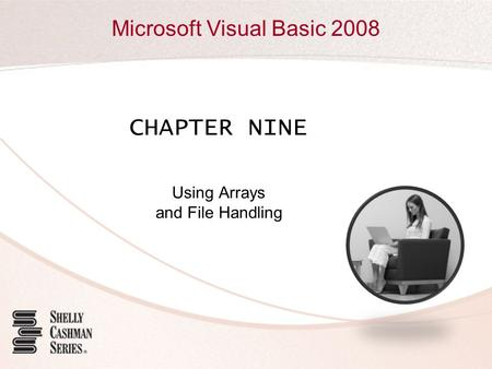 Microsoft Visual Basic 2008 CHAPTER NINE Using Arrays and File Handling.
