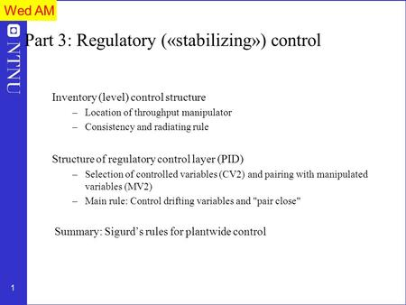 1 Part 3: Regulatory («stabilizing») control Inventory (level) control structure –Location of throughput manipulator –Consistency and radiating rule Structure.