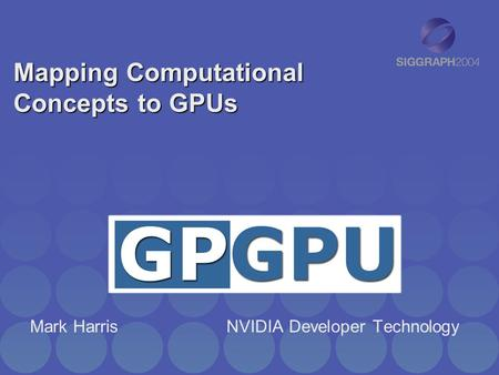 Mapping Computational Concepts to GPUs Mark Harris NVIDIA Developer Technology.