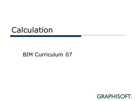 Calculation BIM Curriculum 07. Topics  Calculation with BIM  List Types  Output.